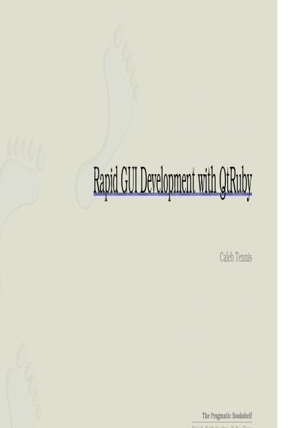Pragmatic.Bookshelf.Rapid.GUI.Development.with.QtRuby.July.2007.pdf